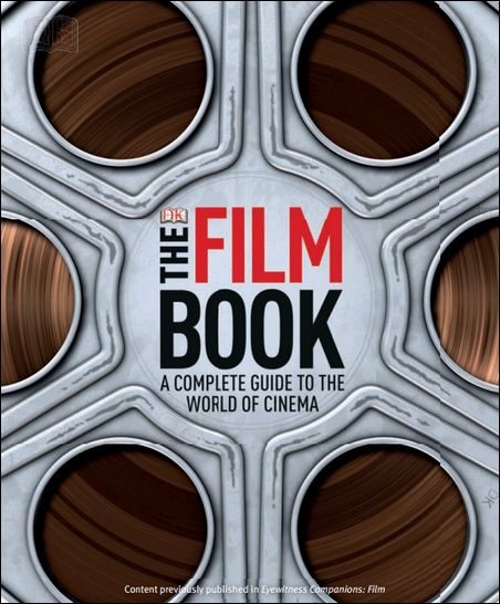 The Film Book: A Complete Guide To The World Of Film