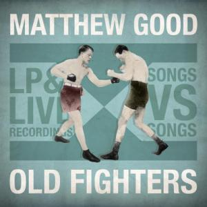 Matthew Good - Old Fighters (2013)